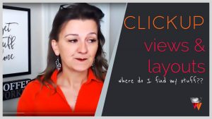 ClickUp Views and Layout - How to find your stuff